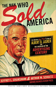 Book Recommendation: The Man Who Sold America: The Amazing (but True!) Story of Albert D. Lasker and the Creation of the Advertising Century