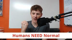 Humans NEED Normal