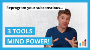 3 Tools for Reprogramming Your Subconscious Mind